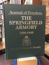Arsenal of Freedom: the Springfield Armory, 1890-1948: a Year-By-Year Account Drawn from Official Records