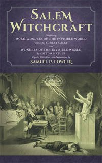 Salem Witchcraft; Comprising More Wonders of the Invisible World.. by  Ed.; Cotton Mather; R. Calef  Samuel P.  - Hardcover  - 2014  - from The Lawbook Exchange Ltd (SKU: 40701)