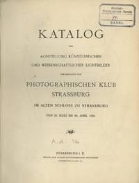 AUSSTELLUNG KÜNSTLERISCHER UND WISSENSCHAFTLICHER LICHTBILDER:; VERANSTALTET VOM PHOTOGRAPHISCHEN KLUB STRASSBURG: VOM 25. MÄRZ BIS 30. APRIL 1906 IM ALTEN SCHLOSS ZU STRASSBURG