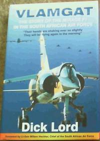 Vlamgat : The Story of the Mirage F1 in the South African Air Force by  Dick Lord - 1st Edition - 2000 - from Chapter 1 Books and Biblio.com