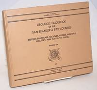 Geologic guidebook of the San Francisco bay counties; history, landscape, geology, fossils, minerals, industry, and routes to travel