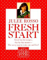 Fresh Start : Great Low-Fat Recipes, Day-by-Day Menus--The Savvy Way to Cook, Eat, and Live