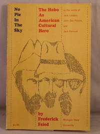 No Pie in the Sky; The Hobo as American Cultural Hero in the Works of Jack London, John Dos Passos, and Jack Kerouac.