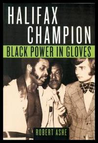 HALIFAX CHAMPION - Black Power in Gloves by  Robert (re: David Downey) Ashe - Paperback - First Edition - 2005 - from W. Fraser Sandercombe (SKU: 215629)