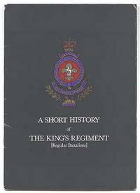 A SHORT HISTORY OF THE KING'S REGIMENT (REGULAR BATTALIONS).