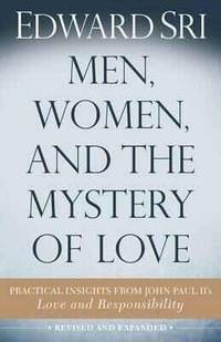 Men, Women, and the Mystery of Love: Practical Insights from John Paul II's Love and...