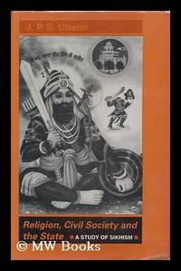 Religion, Civil Society, and the State : a Study of Sikhism / J. P. S. Uberoi