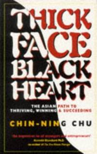 Thick Face, Black Heart: The Asian Path to Thriving, Winning and Succeeding
