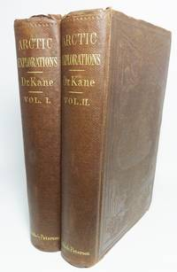 image of ARCTIC EXPLORATIONS: THE SECOND GRINNELL EXPEDITION IN SEARCH OF SIR JOHN FRANKLIN, 1853, '54, '55 [Two volumes]