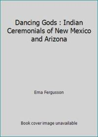 image of Dancing Gods : Indian Ceremonials of New Mexico and Arizona