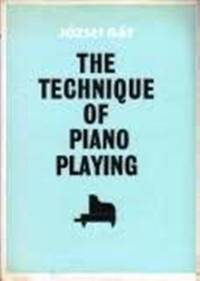 The Technique of Piano Playing by Gat Jozsef - from Music by the Score and Biblio.com
