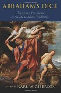 Abraham's Dice: Chance and Providence in the Monotheistic Traditions by Karl W. Giberson - 2016-01-07