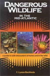 Dangerous Wildlife in the Mid-Atlantic: A Guide to Safe Encounters at Home and in the Wild by  F. Lynne Bachleda - Paperback - First Edition - 2001 - from M Hofferber Books and Biblio.com