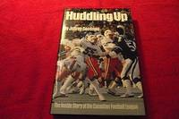 image of Huddling Up : The Inside Story of the Canadian Football League