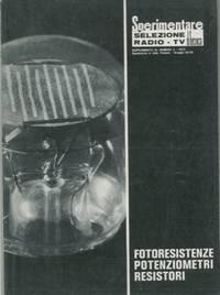 """Fotoresistenze potenziometri resistori. Numero supplemento monografico di """"Sperimentare. Selezione di tecnica radio-TV""""."""