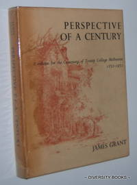 PERSPECTIVE OF A CENTURY : A Volume for the Centenary of Trinity College, Melbourne 1872-1972