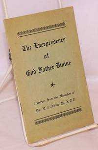 The everpresence of God Father Divine, excerpts from the messages of Rev. M.J. Divine, Ms.D., D.D.
