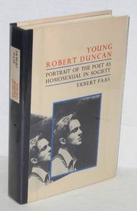 Young Robert Duncan; portrait of the poet as homosexual in society