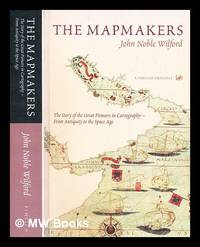 image of The mapmakers : the story of the great pioneers in cartography - from antiquity to the space age