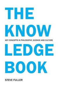 The Knowledge Book: Key Concepts in Philosophy  Science and Culture