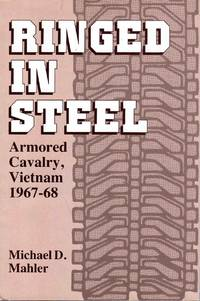 Ringed in Steel Armored Cavalry, Vietnam 1967-68 by Michael D. Mahler - Hardcover - Book Club (BCE/BOMC) - 1986 - from C.A. Hood & Associates and Biblio.com