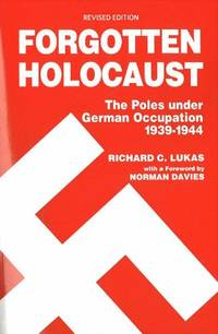 image of Forgotten Holocaust: The Poles under German Occupation, 1939-1944