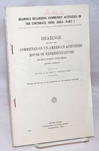 image of Hearings Regarding Communist Activities in the Cincinnati, Ohio, Area. hearings before the United States House Committee on U  n-American Activities, Eighty-First Congress, second session, on July 12-15, Aug. 8, 1950. Part 1