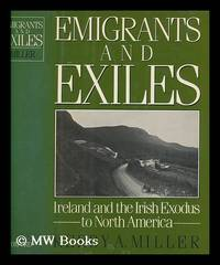 Emigrants and exiles : Ireland and the Irish exodus to North America / Kerby A. Miller