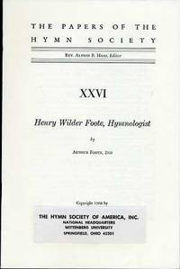 THE PAPERS OF THE HYMN SOCIETY-- XXV1--HENRY WILDER FOOTE, HYMNOLOGIST