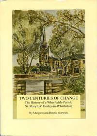 image of Two Centuries of Change: The History of a Wharfedale Parish, St. Mary BV, Burley-in-Wharfedale