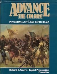 Advance the Colors: Pennsylvania Civil War Battle Flags. Volume II
