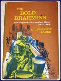 THE BOLD BRAHMINS. New England's War Against Slavery, 1831-1863.