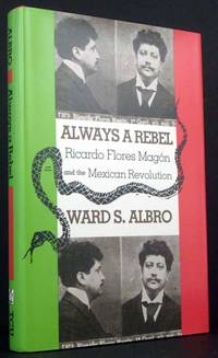 Always a Rebel:Ricardo Flores Magon and the Mexican Revolution