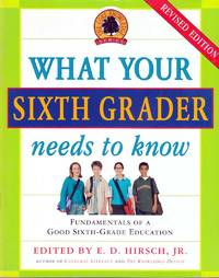 What Your Sixth Grader Needs to Know: Fundamentals of a Good Sixth-Grade Education, Revised Edition (Core Knowledge Series)