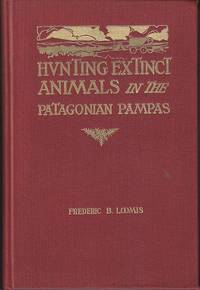 image of Hunting Extinct Animals in the Patagonian Pampas  [SIGNED, 1st]
