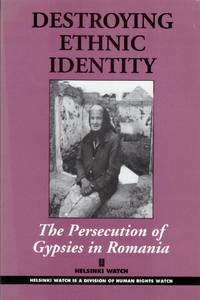 Destroying Ethnic Identity: The Persecution of Gypsies in Romania