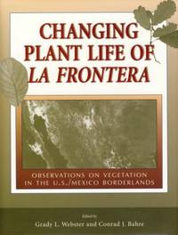 Changing Plant Life of La Frontera Observations on Vegetation in the US/Mexico Borderlands