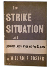 The Strike Situation and Organized Labor's Wage and Job Strategy by Foster, William Z - 1945