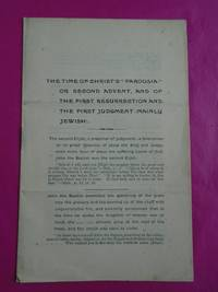 """The time of Christ's """"parousia"""", or, Second advent, and of the first resurrection and the first judgment (mainly Jewish)"""