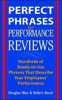 Perfect Phrases for Performance Reviews : Hundreds of Ready-to-Use Phrases That Describe Your Employees' Performance by Douglas Max - Hardcover - from Rose & Thyme NYC and Biblio.com