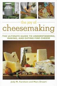 The Art of Cheesemaking: The Ultimate Guide to Understanding, Making and Eating Fine Cheese
