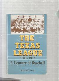 The Texas League 1888-1987: A Century of Baseball by Bill O'Neal - Paperback - 1987 - from The Old Book Shop of Bordentown (ABNJ) and Biblio.com