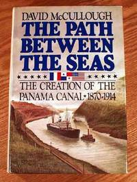 image of The Path Between The Seas: The Creation Of The Panama Canal 1870 - 1914.