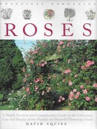 image of Practical Gardening: Roses - A Highly Practical and Comprehensive Guide to the Cultivation, Care and Display of this Popular and Beautiful Flowering Classic