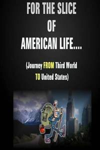 For the Slice of American Life!! ( Journey from Third World to United States )
