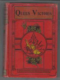 Queen Victoria The Story of Her Life and Reign 1819-1901