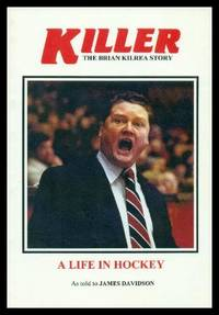 KILLER - The Brian Kilrea Story - A Life in Hockey