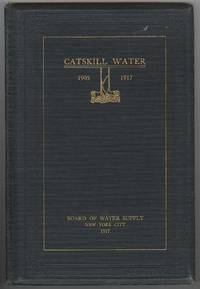 Catskill Water Supply: A General Description and Brief History, 1905-1917