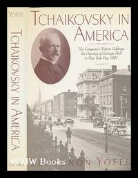 Tchaikovsky in America : the Composer's Visit in 1891 / Elkhonon Yoffe ; Translations from...
