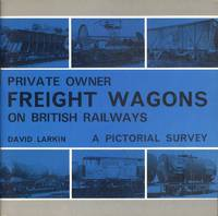 Private Owner Freight Wagons on British Railways - A Pictorial Survey